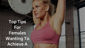 Top Tips For Females Wanting To Achieve A Better Body Shape