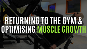 How To Return To The Gym & Optimise Muscle Growth