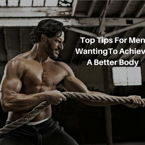 Top Tips For Men Wanting To Achieve A Better Body