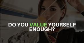 Do You Value Yourself Enough?