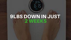9lbs Down in 2 Weeks!!