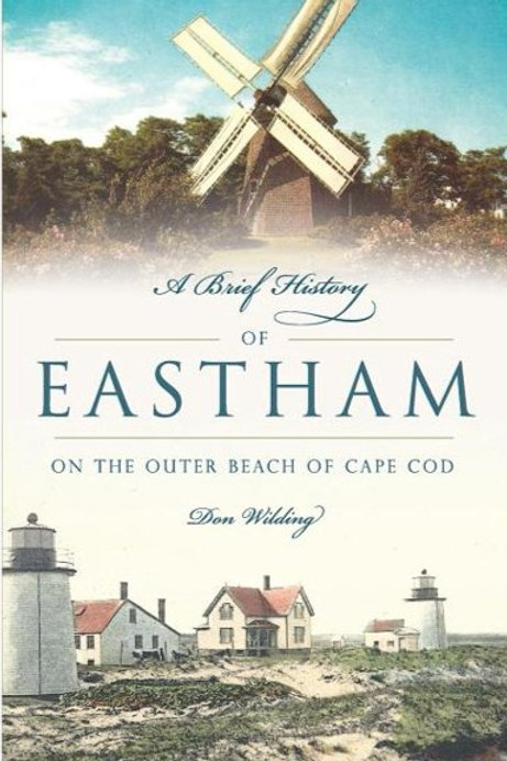 A Brief History of Eastham: On the Outer Beach of Cape Cod by Don Wilding