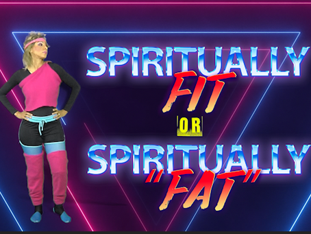 Are You Spiritually Fit or Spiritually Fat?