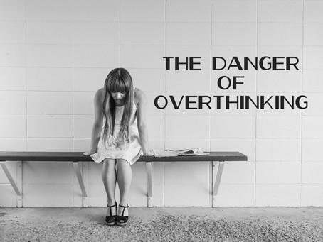 The Danger of Overthinking