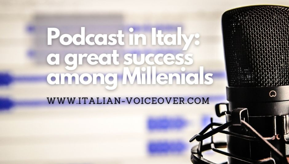 """A microphone on the right and a central white writing """"Pocast in Italy a great success among Millenials"""" at the bottom the writing www.ITALIAN-VOICEOVER.COM"""