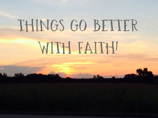 Things Go Better With Faith