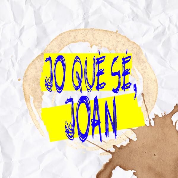Jo què sé, Joan