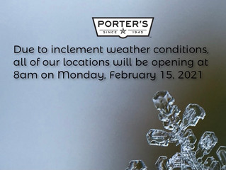 All Porter's Locations will be opening at 8am on Monday, February 15, 2021