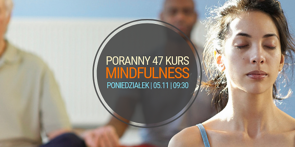 poniedziałkowy, poranny 47 Kurs Mindfulness (MBSR)
