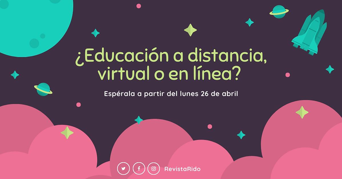 Educacion Virtual, a distcnai o en linea