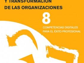 CULTURA DIGITAL Y TRANSFORMACIÓN DE LAS ORGANIZACIONES. 8 COMPETENCIAS DIGITALES PARA EL ÉXITO PROFE
