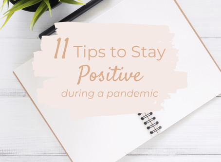 11 Tips to Stay Positive during a Pandemic