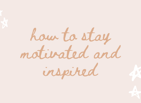 How to Stay Motivated and Inspired