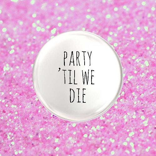 Party till we Die