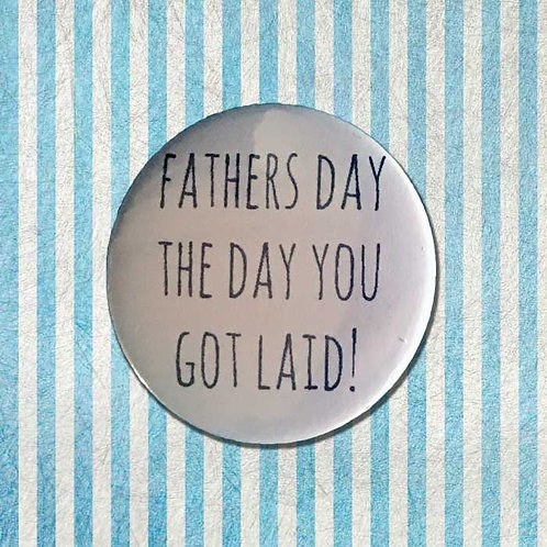 The Day You Got Laid Father's Day Badge