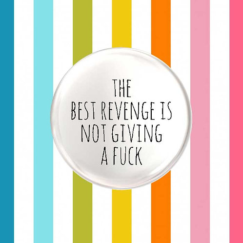The Best Revenge is Not Giving a Fuck Badge
