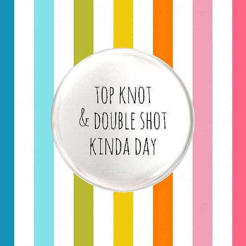 Top Knot & Double Shot Kinda Day