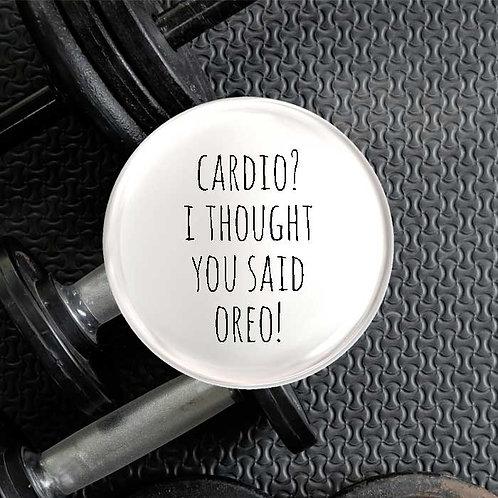 Cardio? I thought you said Oreo!