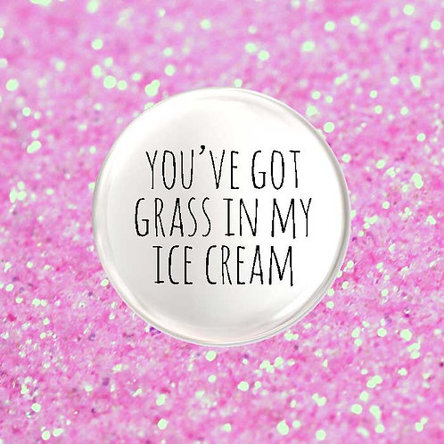 You've Got Grass in my Ice Cream