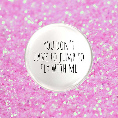 You Don't Have to Jump to Fly with me
