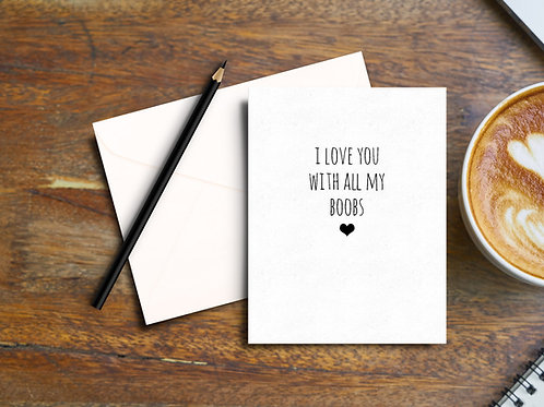 I Love You With All My Boobs Card