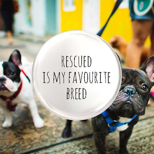Rescued Is My Favourite Breed Pet Badge