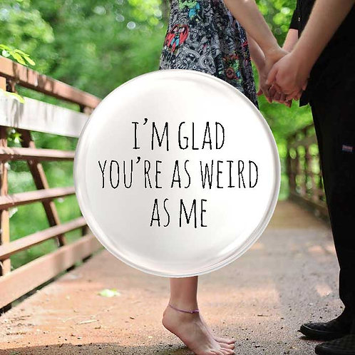 I'm Glad You're as Weird as me