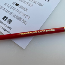 You Make My Knob Throb Pencil