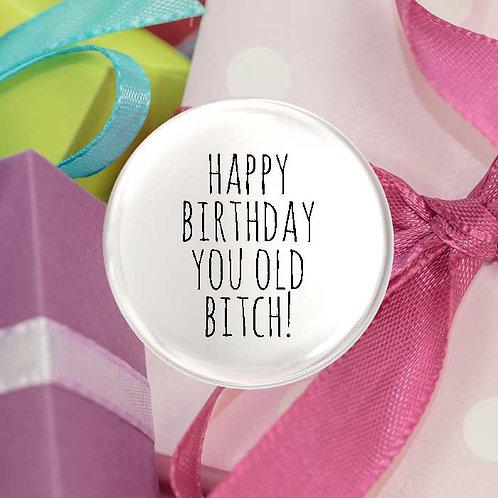 Happy Birthday You Old Bitch