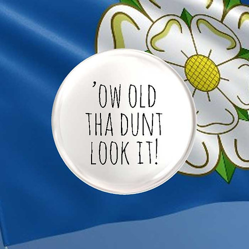 Ow Old Tha Dunt Look It!