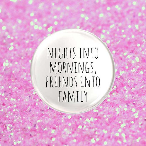 Night's into Mornings, Friends into Family