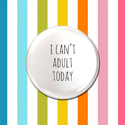 I Can't Adult Today Badge