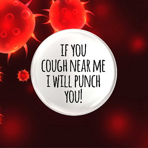 If you Cough Near Me, I will Punch You