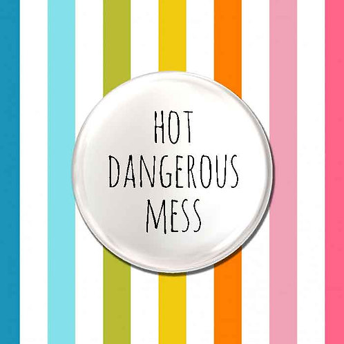 Hot Dangerous Mess