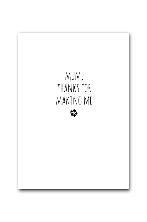 Mum Thanks for Making Me Card
