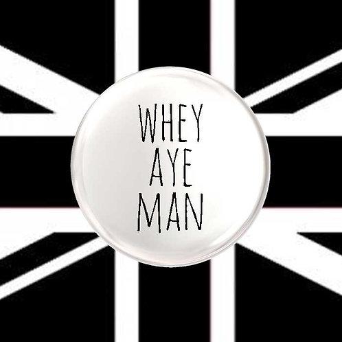 Whey Aye Man