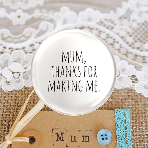 Mum Thanks for Making Me