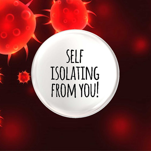 Self Isolating From You!