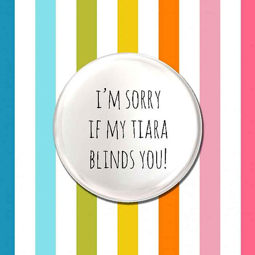 I'm Sorry if My Tiara Blinds You!