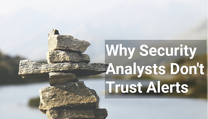 Why Security Analysts Don't Trust Alerts