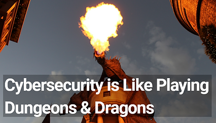 Cybersecurity is Like Playing Dungeons & Dragons