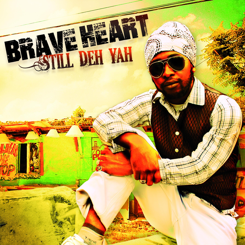 Brave heart Still deh yah