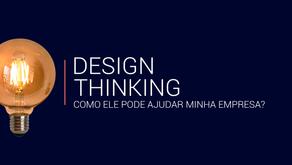 Como o Design Thinking pode ajudar minha empresa?