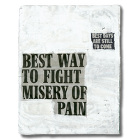 """""""Best way to fight misery of pain, best days are still to come""""."""