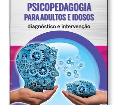 Psicopedagogia para Adultos e Idosos. Diagnóstico e Intervenção