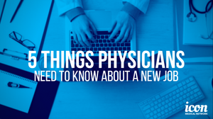 5 things physicians need to know job hunting