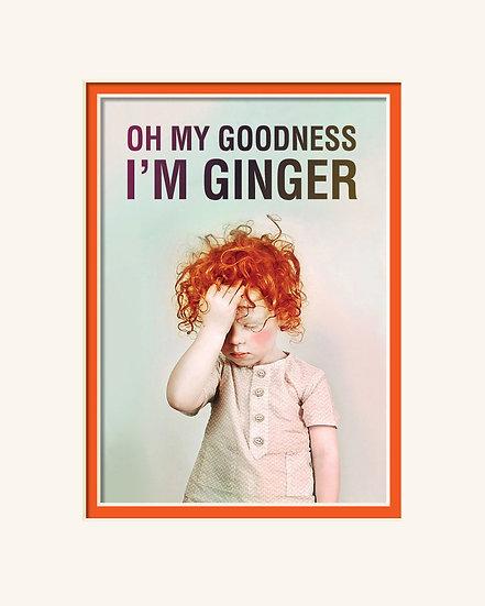 Goodness I'm a Ginger Print