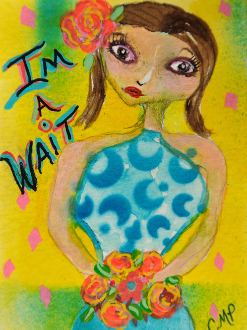 """ACEO: ORIGINAL Mixed Media Painting:  """"I'M A WAIT PAIGE"""""""