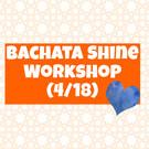 Bachata Shine Workshop  4/18