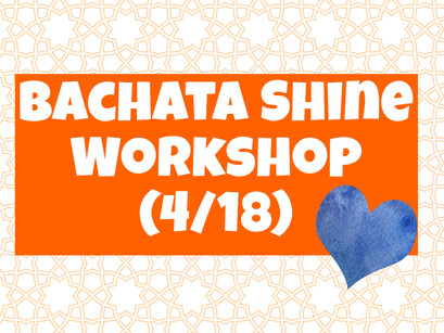 Bachata Shine Workshop  4/18